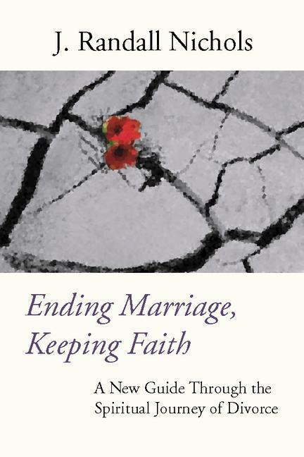 Ending Marriage, Keeping Faith: A New Guide Through the Spiritual Journey of Divorce als Taschenbuch
