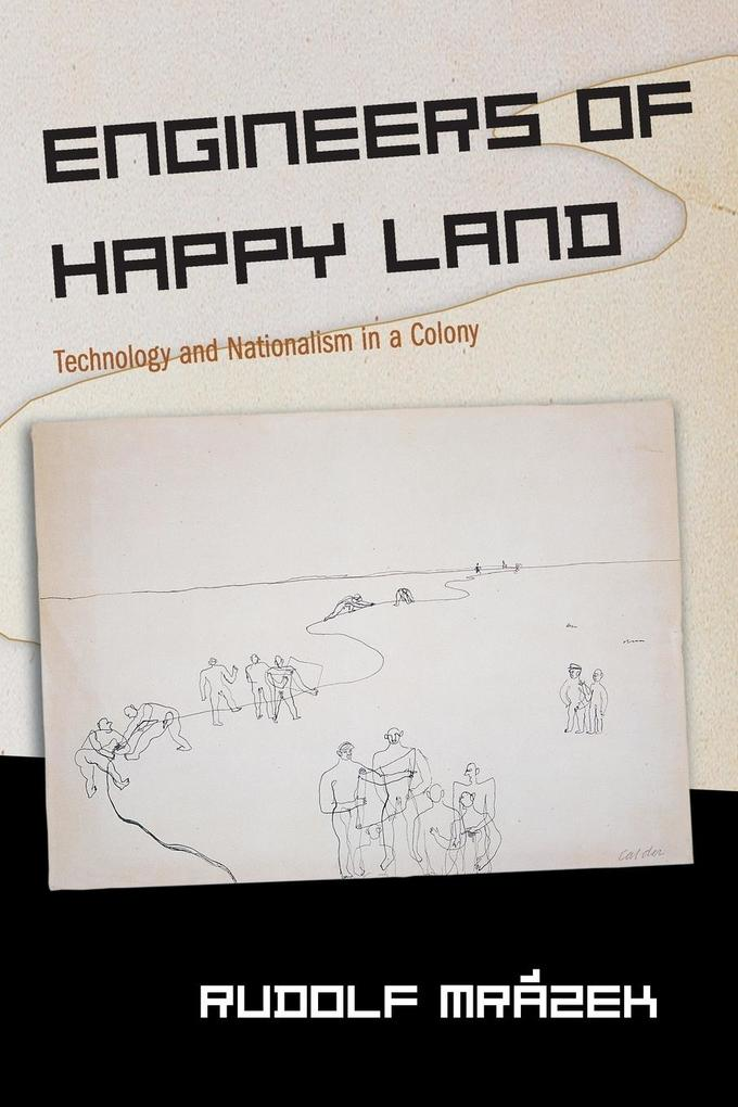Engineers of Happy Land: Technology and Nationalism in a Colony als Taschenbuch