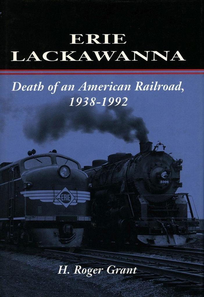 Erie Lackawanna: The Death of an American Railroad, 1938-1992 als Taschenbuch