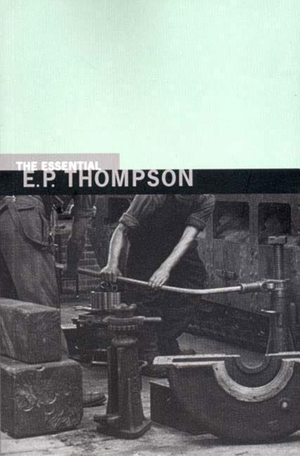 The Essential E. P. Thompson als Buch