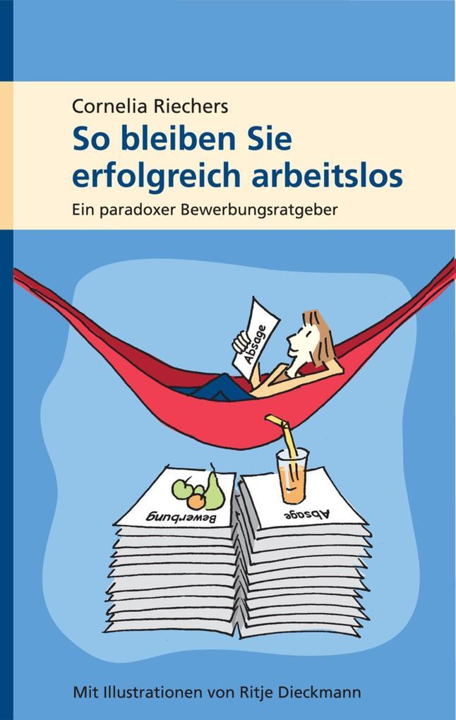 So bleiben Sie erfolgreich arbeitslos als eBook...