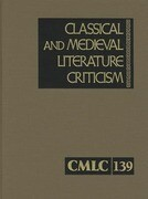 Classical and Medieval Literature Criticism, Volume 139: Criticism of the Works of World Authors from Classical Antiquity Through the Fourteenth Centu