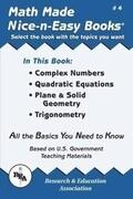 Math Made Nice & Easy #4: Complex Numbers Quadratic Equations, Plane & Solid Geometry, Trigonometry