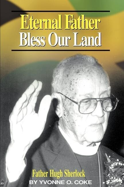 Eternal Father Bless Our Land: Father Hugh Sherlock His-Story and Then, Some! als Taschenbuch