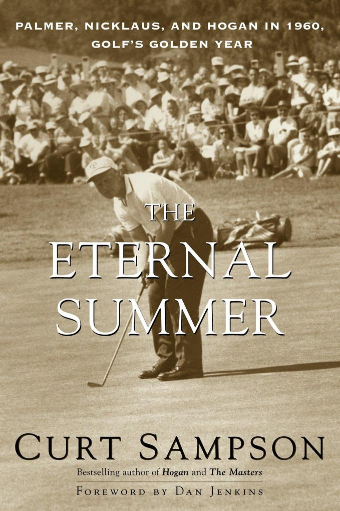 The Eternal Summer: Palmer, Nicklaus, and Hogan in 1960, Golf's Golden Year als Taschenbuch