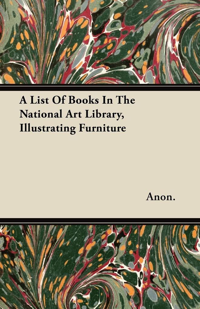 A List Of Books In The National Art Library, Illustrating Furniture als Taschenbuch