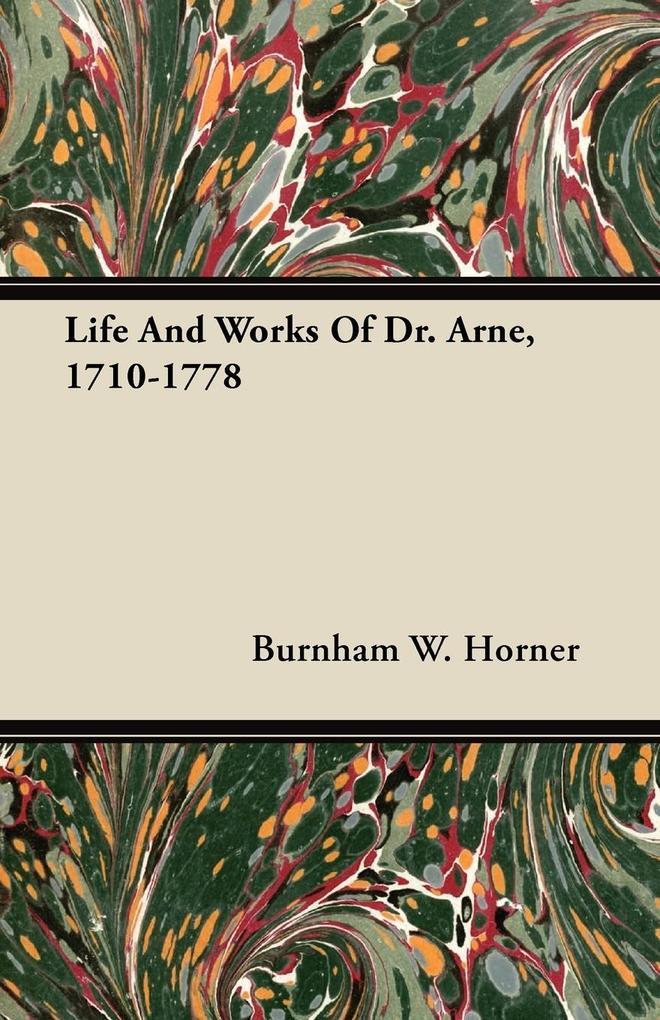 Life And Works Of Dr. Arne, 1710-1778 als Taschenbuch