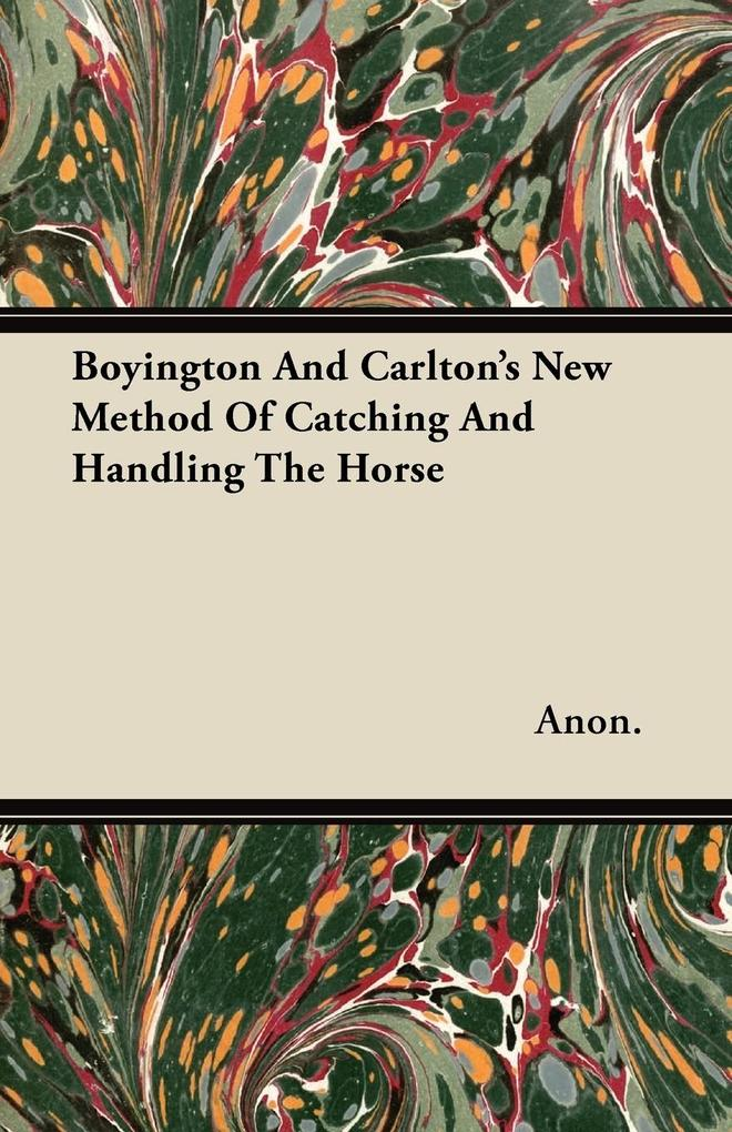 Boyington And Carlton's New Method Of Catching And Handling The Horse als Taschenbuch