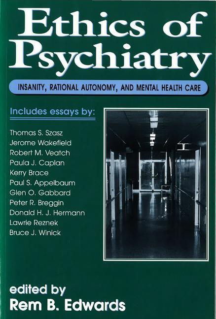 Ethics of Psychiatry: Insanity, Rational Autonomy, and Mental Health Care als Taschenbuch
