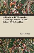 A Catalogue Of Manuscripts - Forming A Portion Of The Library Of Robert Hoe