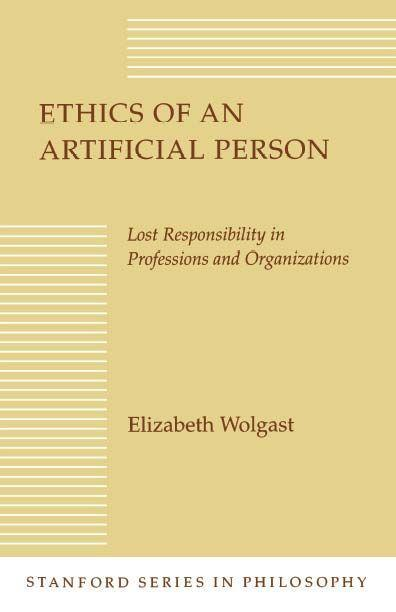 Ethics of an Artificial Person: Lost Responsibility in Professions and Organizations als Taschenbuch