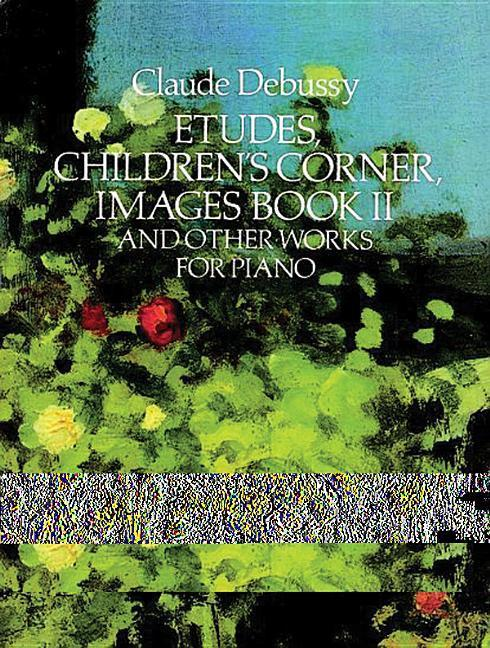 Etudes, Children's Corner, Images Book II: And Other Works for Piano als Taschenbuch