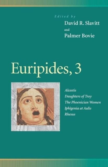 Euripides, 3: Alcestis, Daughters of Troy, the Phoenician Women, Iphigenia at Aulis, Rhesus als Taschenbuch