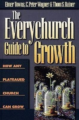 The Everychurch Guide to Growth: How Any Plateaued Church Can Grow als Taschenbuch