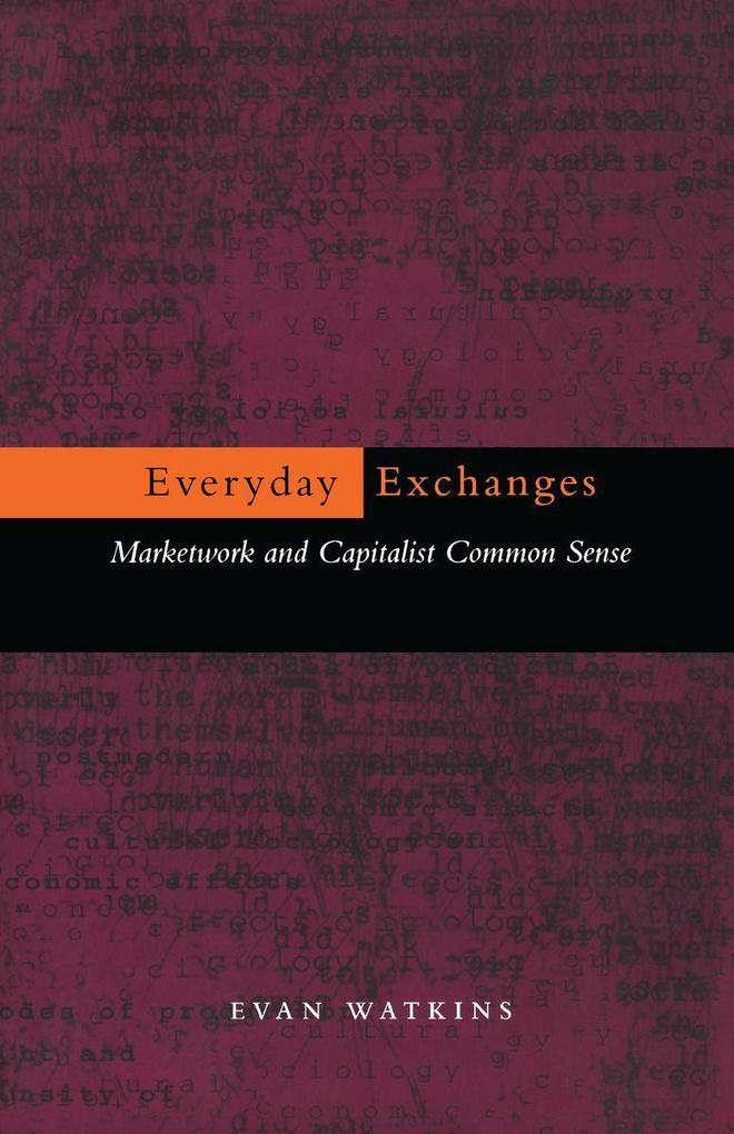Everyday Exchanges: Marketwork and Capitalist Common Sense als Taschenbuch