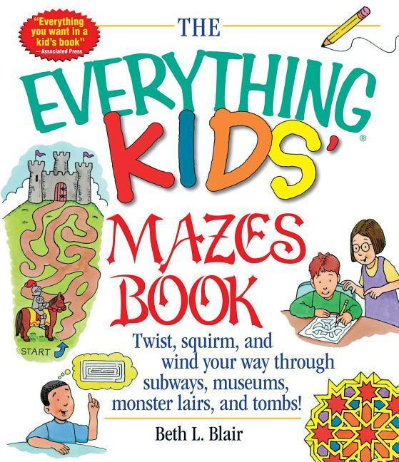 The Everything Kid's Mazes Book: Twist, Squirm, and Wind Your Way Through Subwaysj, Museums, Monster Lairs, and Tombs! als Taschenbuch