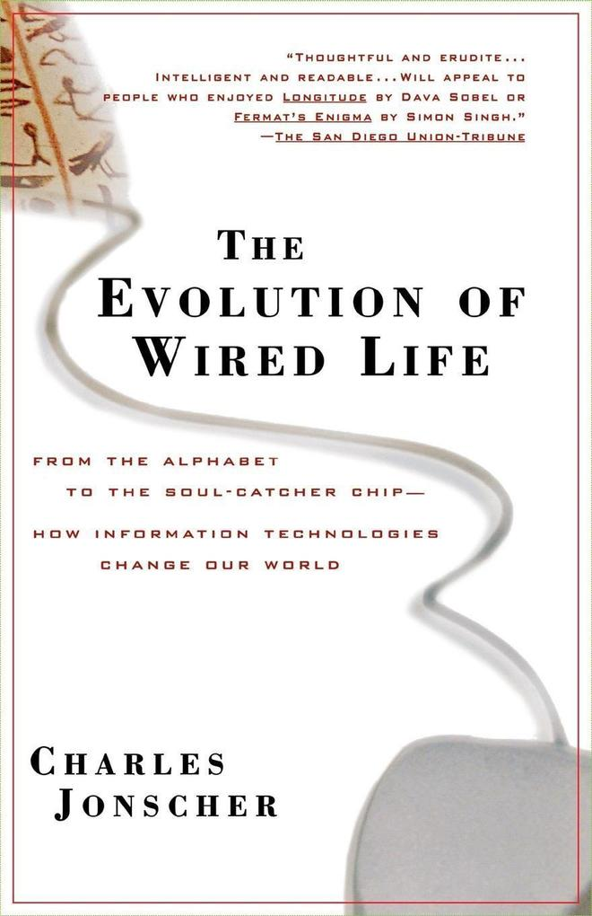 The Evolution of Wired Life: From the Alphabet to the Soul-Catcher Chip -- How Information Technologies Change Our World als Taschenbuch