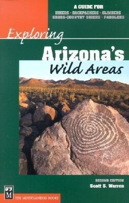 Exploring Arizona's Wild Areas: A Guide for Hikers, Backpackers, Climbers, Cross-Country Skiers, and Paddlers als Taschenbuch