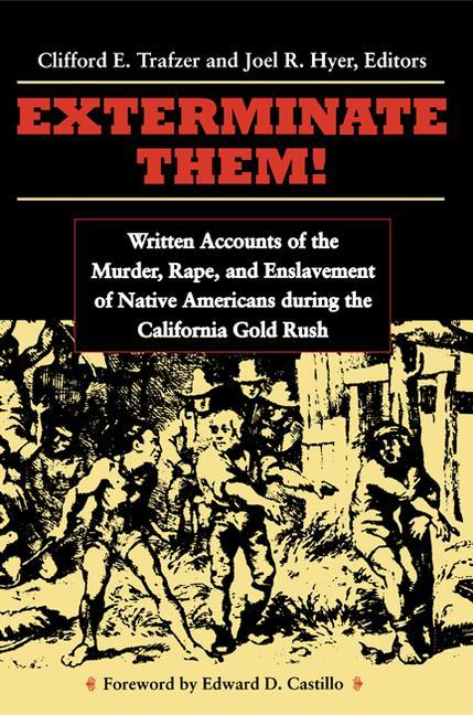 Exterminate Them: Written Accounts of the Murder, Rape, and Enslavement of Native Americans During the California Gold Rush als Taschenbuch