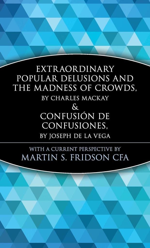 Extraordinary Popular Delusions and the Madness of Crowds and Confusin de Confusiones als Buch
