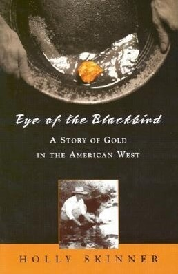Eye of the Blackbird: A Story of Gold in the American West als Taschenbuch