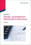 Übungs- und Arbeitsbuch Mathematik für Ökonomen