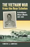 The Vietnam War from the Rear Echelon: An Intelligence Officer's Memoir, 1972-1973