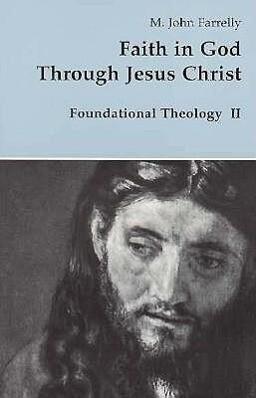 Faith in God Through Jesus Christ: Foundational Theology als Taschenbuch
