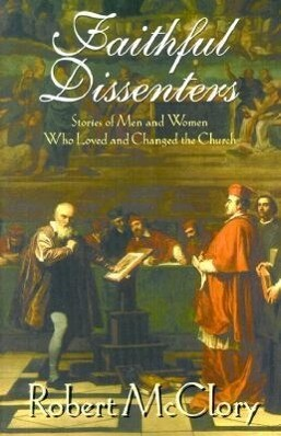 Faithful Dissenters: Stories of Men and Women Who Loved and Changed the Church als Taschenbuch