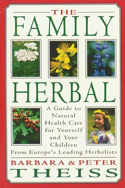 The Family Herbal: A Guide to Natural Health Care for Yourself and Your Children from Europe's Leading Herbalists als Taschenbuch