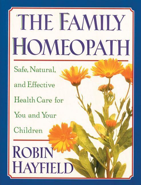 The Family Homeopath: Safe, Natural, and Effective Health Care for You and Your Children als Taschenbuch