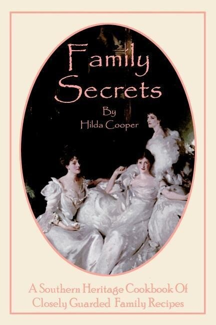 Family Secrets: A Southern Heritage Cookbook of Closely Guarded Family Recipes als Taschenbuch