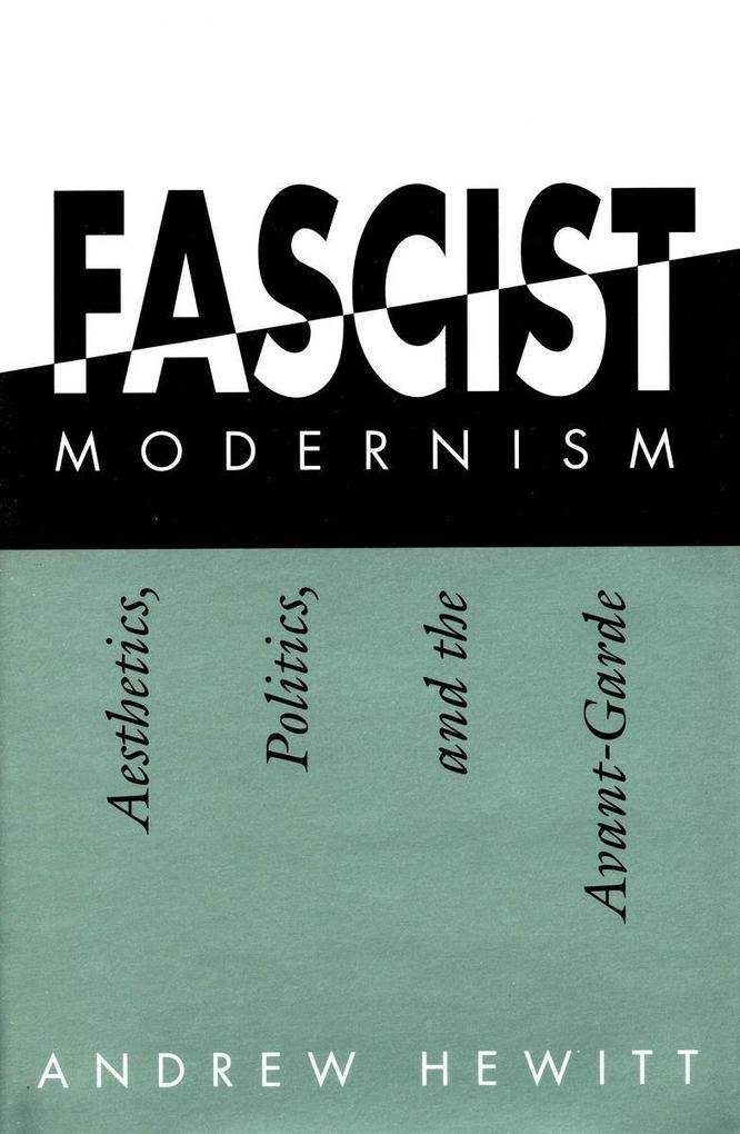 Fascist Modernism: Aesthetics, Politics, and the Avant-Garde als Taschenbuch