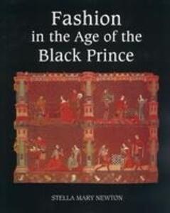 Fashion in the Age of the Black Prince Fashion in the Age of the Black Prince: A Study of the Years 1340-1365 als Taschenbuch