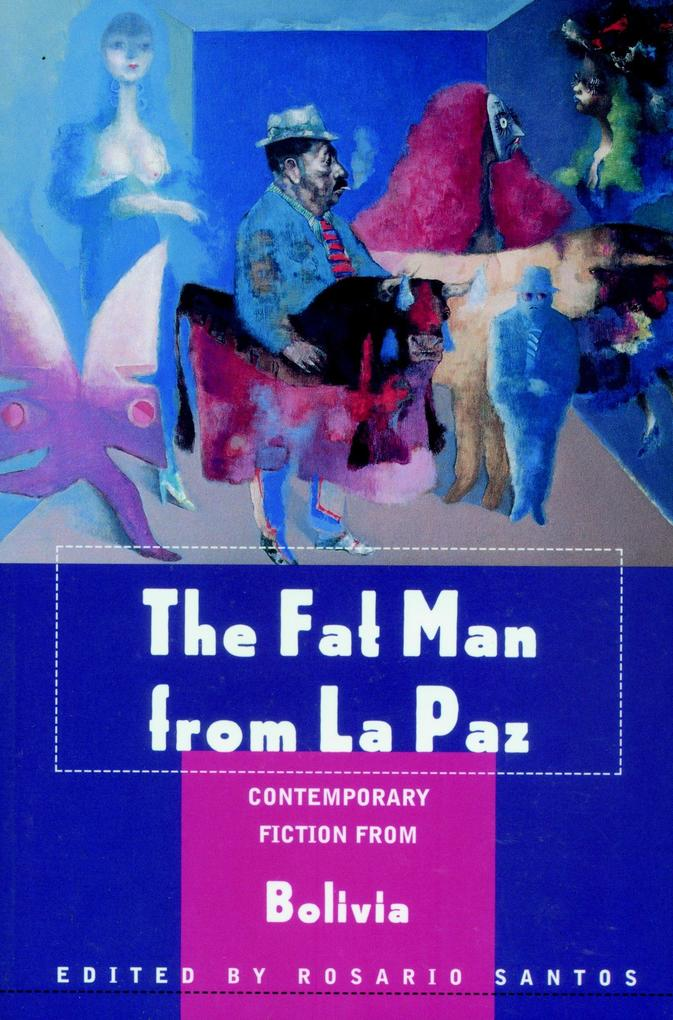 The Fat Man from La Paz: Contemporary Fiction from Bolivia als Taschenbuch