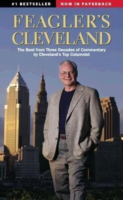 Feagler's Cleveland: The Best from Three Decades of Commentary by Cleveland's Top Columnist als Taschenbuch