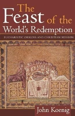 Feast of the World's Redemption: Eucharistic Origins and Christian Mission als Taschenbuch