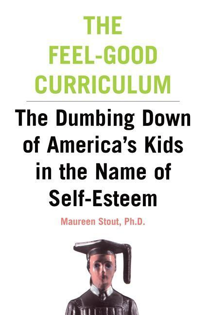 The Feel-Good Curriculum: The Dumbing-Down of America's Kids in the Name of Self-Esteem als Taschenbuch