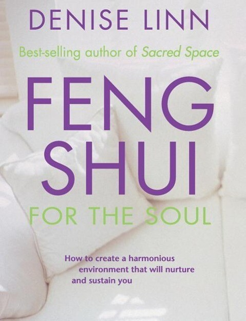 Feng Shui for the Soul: How to Create a Harmonious Environment That Will Nurture and Sustain You als Taschenbuch