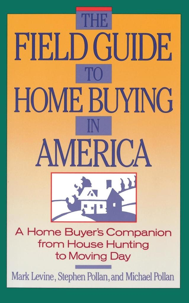 The Field Guide to Home Buying in America: A Home Buyer's Companion from House Hunting to Moving Day als Taschenbuch