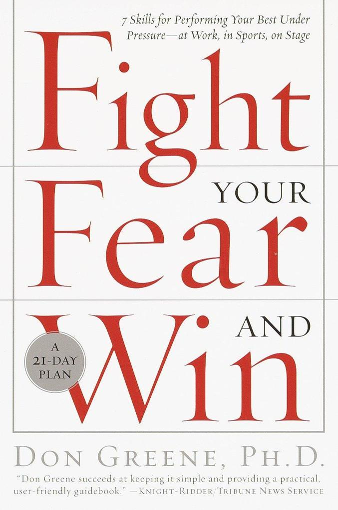 Fight Your Fear and Win: Seven Skills for Performing Your Best Under Pressure--At Work, in Sports, on Stage als Taschenbuch