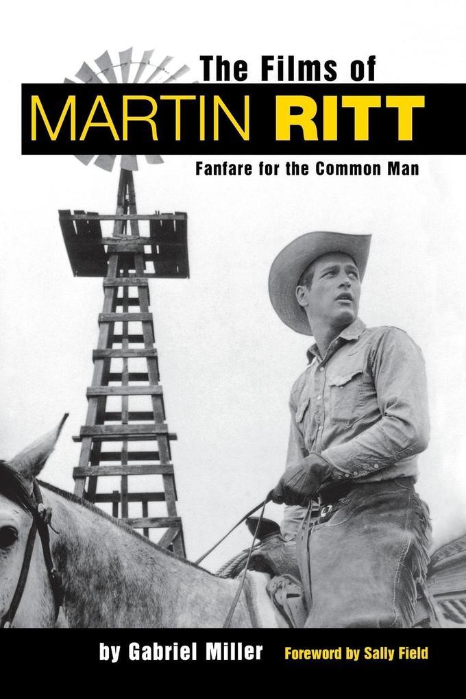 The Films of Martin Ritt: Fanfare for the Common Man als Taschenbuch