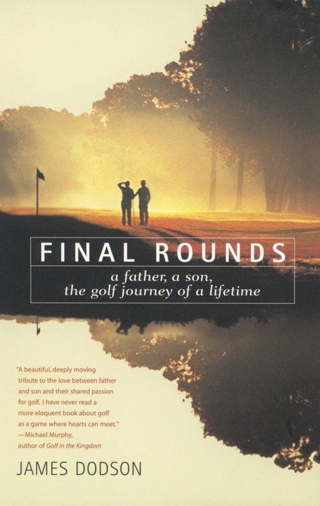 Final Rounds: A Father, a Son, the Golf Journey of a Lifetime als Taschenbuch