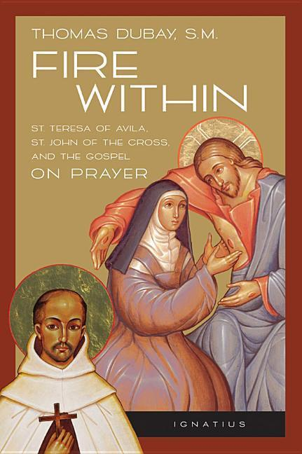 Fire Within: St. Teresa of Avila, St. John of the Cross, and the Gospel-On Prayer als Taschenbuch