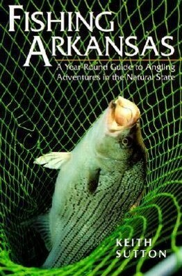 Fishing Arkansas a Year-Round Guide to Angling Adventures in the Natural St (P) als Taschenbuch