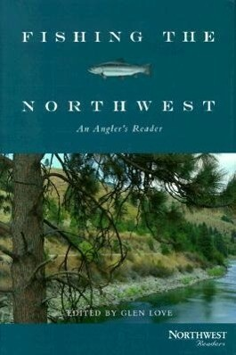 Fishing the Northwest: An Angler's Reader als Buch