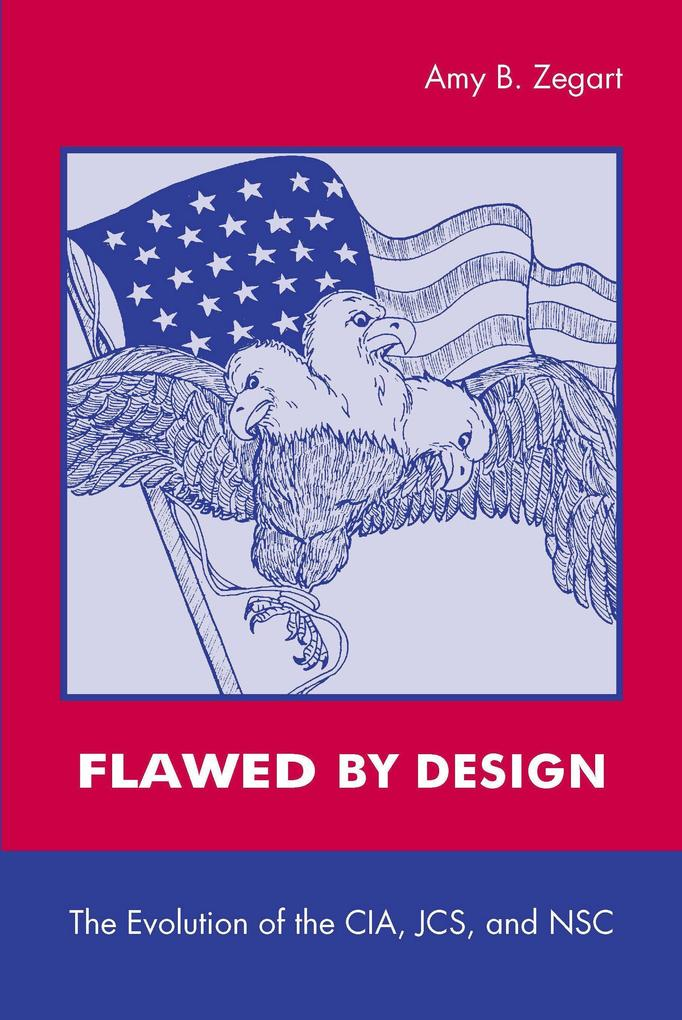 Flawed by Design: The Evolution of the CIA, Jcs, and Nsc als Taschenbuch