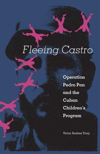 Fleeing Castro: Operation Pedro Pan and the Cuban Children's Program als Taschenbuch