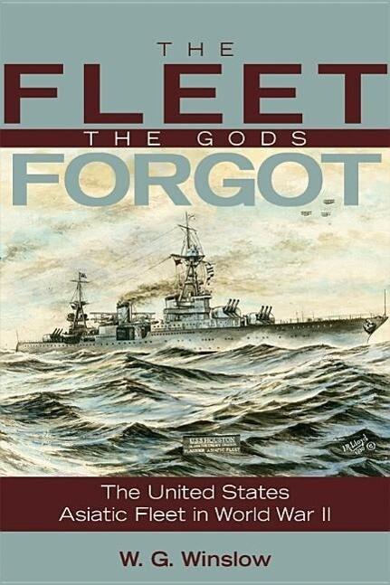 The Fleet the Gods Forgot: The U.S. Asiatic Fleet in World War II als Taschenbuch