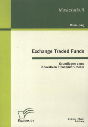 Exchange Traded Funds: Grundlagen eines innovat...